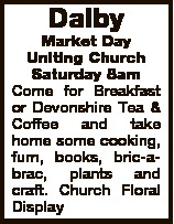 Dalby Market Day Uniting Church Saturday 8am Come for Breakfast or Devonshire Tea & Coffee and t...