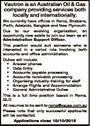 Vautron is an Australian Oil & Gas company providing services both locally and internationally. We currently have offices in Roma, Brisbane, Perth, Adelaide, Bangkok and New Plymouth. Due to our evolving organisation, an opportunity now exists to join our team as an Administration Support Officer. This position would suit someone who ...