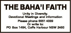 THE BAHA'I FAITH Unity in Diversity. Devotional Meetings and information Please phone 6651 4339...