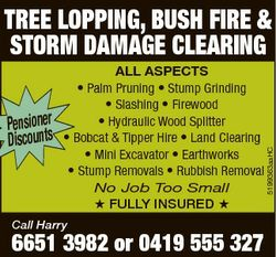 Pensioner Discounts ALL ASPECTS * Palm Pruning * Stump Grinding * Slashing * Firewood * Hydraulic Wo...