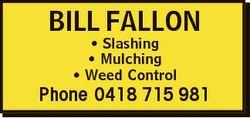 BILL FALLON * Slashing * Mulching * Weed Control Phone 0418 715 981