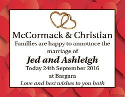 McCormack & Christian Families are happy to announce the marriage of Jed and Ashleigh Today 24th...