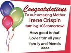 Congratulations To our amazing Mother Irene Crispin turning 103 tomorrow! How good is that! Love from all your family and friends xxxx