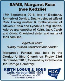 SAMS, Margaret Rose (nee Kedzlie) 17th September 2016, late of Eleebana, formerly of Dorrigo. Dearly...