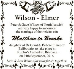 Wilson - Elmer Peter & Gaye Wilson of North Ipswich are very happy to announce the marriage of t...