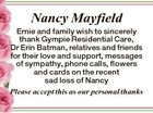 Nancy Mayfield Ernie and family wish to sincerely thank Gympie Residential Care, Dr Erin Batman, relatives and friends for their love and support, messages of sympathy, phone calls, flowers and cards on the recent sad loss of Nancy Please accept this as our personal thanks