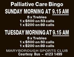 Palliative Care Bingo SUNDAY MORNING AT 9.15 AM 5 x Trebles 1 x $500 on 53 calls 1 x $200 on 89 call...