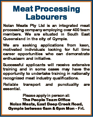 Meat Processing Labourers Nolan Meats Pty Ltd is an integrated meat processing company employing...