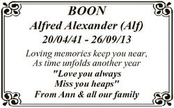 BOON Alfred Alexander (Alf) 20/04/41 - 26/09/13 Loving memories keep you near, As time unfolds anoth...