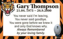 Gary Thompson 21.04. 1975  26.9.2000 You never said I'm leaving, You never said goodbye. You wer...