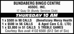 17 Quay St (Bundy Services Club) THURSDAY 10 AM 1 x $500 in 90 CALLS (Beneficiary Mercy Health 1...