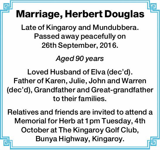 Marriage, Herbert Douglas    Late of Kingaroy and Mundubbera. Passed away peacefully on 26th...