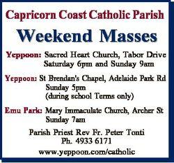 Capricorn Coast Catholic Parish Weekend Masses Yeppoon: Sacred Heart Church, Tabor Drive Saturday 6p...