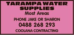 TARAMPA WATER SUPPLIES Most Areas PHONE JAKE OR SHARON 0488 268 293 COOLANA CONTRACTING