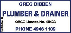GREG DIBBEN 5801353aaHC PLUMBER & DRAINER QBCC Licence No. 48433 PHONE 4946 1109