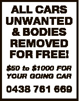 ALL CARS UNWANTED & BODIES REMOVED FOR FREE! $50 to $1000 FOR YOUR GOING CAR 0438 761 669