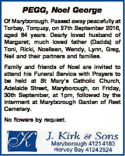 PEGG, Noel George Of Maryborough. Passed away peacefully at Torbay, Torquay, on 27th September 2016,...