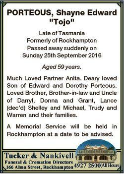 "PORTEOUS, Shayne Edward ""Tojo"" Late of Tasmania Formerly of Rockhampton Passed away sudden..."
