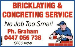 BRICKLAYING & CONCRETING SERVICE 6276569aa No Job Too Small Ph. Graham 0447 056 738 QBCC 16896