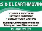* TIPPER & FLOAT HIRE * 8 TONNE EXCAVATOR * BOBCAT TRACK MACHINE Building Contractors Welcome Taking on new Clientele now! Ph: 0408 523 677 6390829ac CS & DL EARTHMOVING