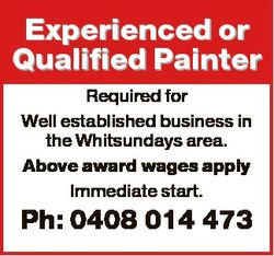 Experienced or Qualified Painter Required for Well established business in the Whitsundays area. Abo...