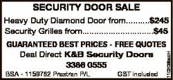 SECURITY DOOR SALE Heavy Duty Diamond Door from..........$245 Security Grilles from....................