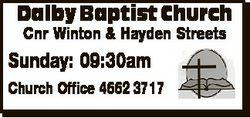Dalby Baptist Church Cnr Winton & Hayden Streets Sunday: 09:30am Church Office 4662 3717