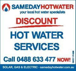 HOT WATER SERVICES Call 0488 633 477 NOW! QBCC 1214636 DISCOUNT SOLAR, SOLAR, GAS GAS & & EL...