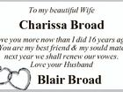 To my beautiful Wife Charissa Broad Love you more now than I did 16 years ago. You are my best friend & my sould mate next year we shall renew our vowes. Love your Husband Blair Broad