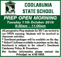 COOLABUNIA STATE SCHOOL PREP OPEN MORNING Tuesday 11th October 2016 9:30am - 11:00am All prospective...