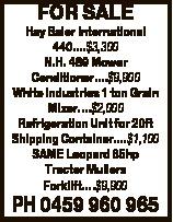 FOR SALE Hay Baler International 440....$3,300 N.H. 489 Mower Conditioner....$9,900 White Industries...