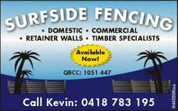 FSIDE FENC S U R * DOMESTIC * COMMERCIAL I N G * RETAINER WALLS * TIMBER SPECIALISTS Available Now!...