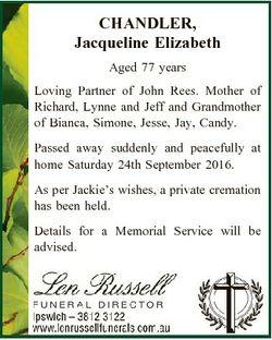 CHANDLER, Jacqueline Elizabeth Aged 77 years Loving Partner of John Rees. Mother of Richard, Lynne a...