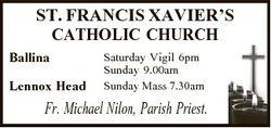 ST. FRANCIS XAVIER'S CATHOLIC CHURCH Ballina Lennox Head Saturday Vigil 6pm Sunday 9.00am Sunday...