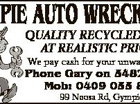 4289115aa GYMPIE AUTO WRECKERS QUALITY RECYCLED PARTS AT REALISTIC PRICES! We pay cash for your unwanted car. Phone Gary on 5482 2388 Mob: 0409 055 847 99 Noosa Rd, Gympie