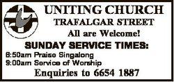UNITING CHURCH TRAFALGAR STREET All are Welcome! SUNDAY SERVICE TIMES: 8:50am Praise Singalong 9:00a...