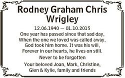 Rodney Graham Chris Wrigley 12.06.1940  01.10.2015 One year has passed since that sad day, When the...