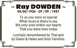 Ray DOWDEN  06/06/1924 - 29 / 09 / 1987 To us you were so special What more is there to say We only...