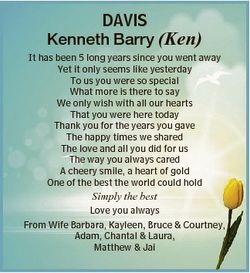DAVIS Kenneth Barry (Ken) It has been 5 long years since you went away Yet it only seems like yester...