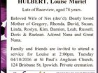 HULBERT, Louise Muriel Late of Raceview, aged 78 years. Beloved Wife of Nes (dec'd). Dearly loved Mother of Gregory, Rhonda, David, Susan, Linda, Roslyn, Kim, Damien, Leah, Russell, Doris & Raelean. Adored Nana and Great Nana. Family and friends are invited to attend a service for Louise at 2:00pm ...