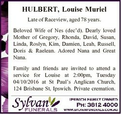 HULBERT, Louise Muriel Late of Raceview, aged 78 years. Beloved Wife of Nes (dec'd). Dearly love...