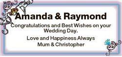 Amanda & Raymond Congratulations and Best Wishes on your Wedding Day. Love and Happiness Always...