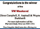 Congratulations to the winner of the VW Weekend Glenn Campbell, R. Aspinall & Wayne Burkhardt For more information call the Warwick Daily News on 4660 1355. Please bring photo identification when collecting prize.