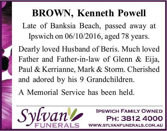 BROWN, Kenneth Powell Late of Banksia Beach, passed away at Ipswich on 06/10/2016, aged 78 years....