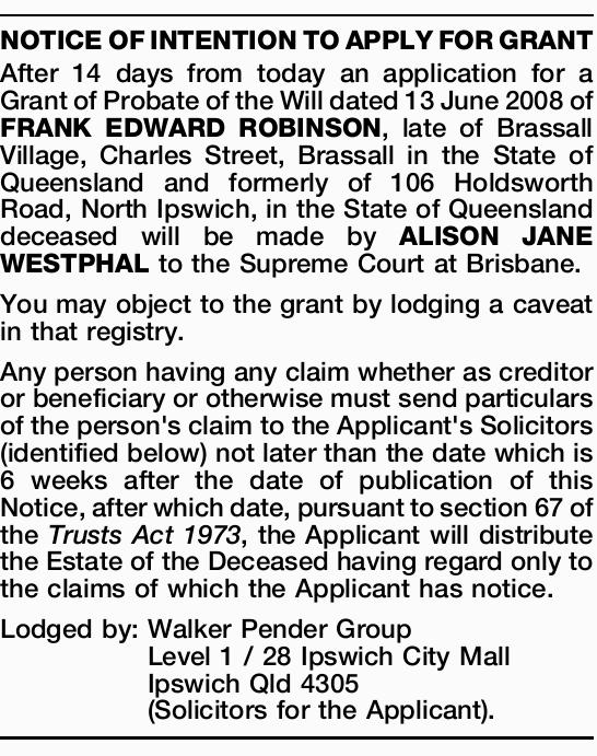 After 14 days from today an application for a Grant of Probate of the Will dated 13 June 2008 of...