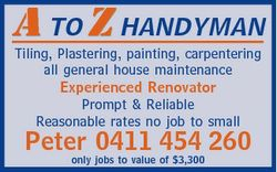 A TO Z HANDYMAN Tiling, Plastering, painting, carpentering all general house maintenance Experienced...