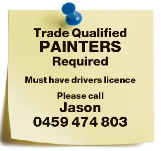 Trade Qualified PAINTERS Required   Must have drivers licence   Please call Jason 0459 47...