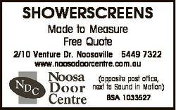 SHOWERSCREENS Made to Measure Free Quote 2/10 Venture Dr. Noosaville 5449 7322 www.noosadoorcentre.c...