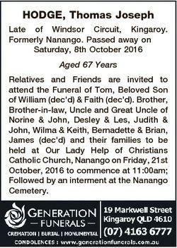 HODGE, Thomas Joseph Late of Windsor Circuit, Kingaroy. Formerly Nanango. Passed away on Saturday, 8...