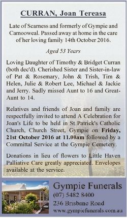 CURRAN, Joan Tereasa Late of Scarness and formerly of Gympie and Camooweal. Passed away at home in t...
